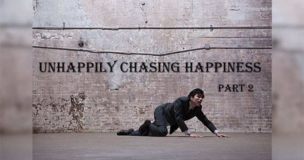 Unhappily Chasing Happiness